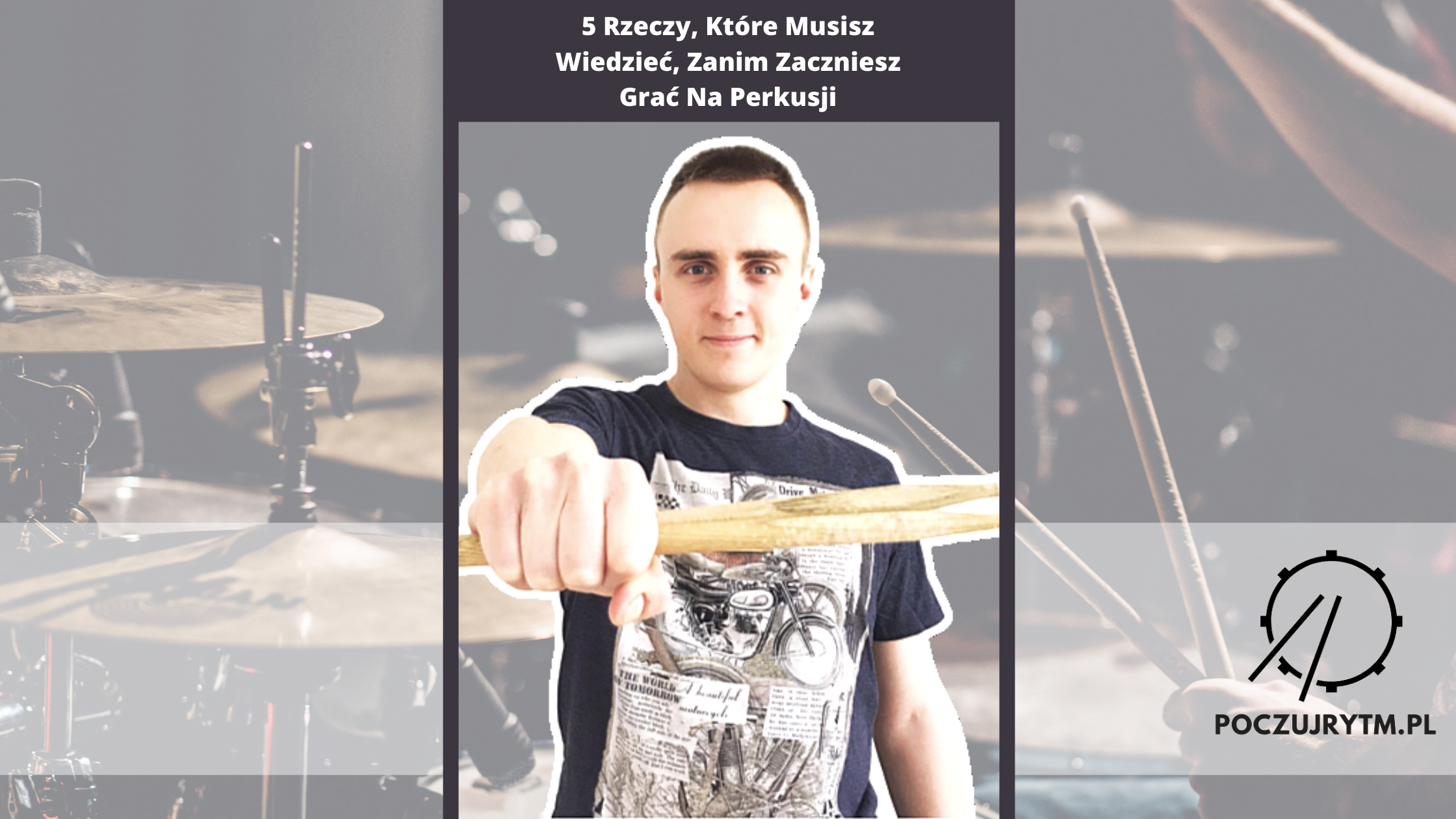 5 Rzeczy, Które Musisz Wiedzieć, Jeśli Chcesz Zacząć Grać Na Perkusji